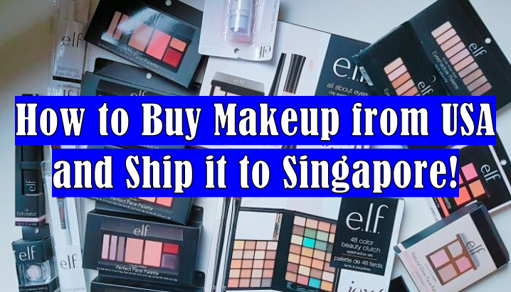 How to Buy Makeup from USA and Ship it to Singapore + e l f MAKEUP